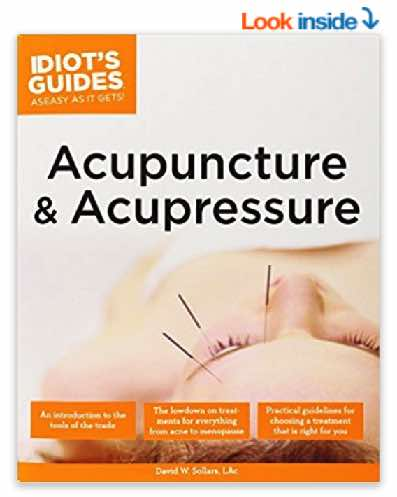Complete Idiot's Guide to Acupuncture and Acupressure